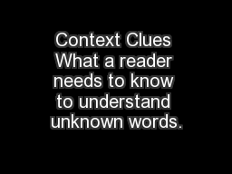 Context Clues What a reader needs to know to understand unknown words.