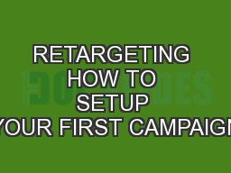 RETARGETING HOW TO SETUP YOUR FIRST CAMPAIGN