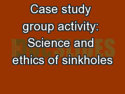 Case study group activity: Science and ethics of sinkholes
