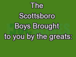 The Scottsboro Boys Brought to you by the greats: