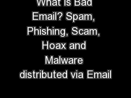 What is Bad Email? Spam, Phishing, Scam, Hoax and Malware distributed via Email