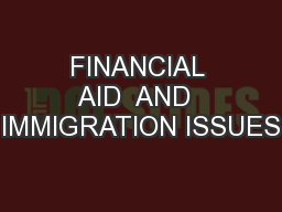 FINANCIAL AID  AND  IMMIGRATION ISSUES
