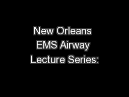 New Orleans EMS Airway Lecture Series:
