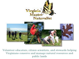 Volunteer educators, citizen scientists, and stewards helping Virginians conserve and manage natura