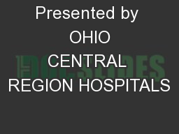 Presented by  OHIO CENTRAL REGION HOSPITALS