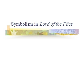 Symbolism in  Lord of the Flies PowerPoint PPT Presentation