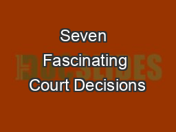 Seven  Fascinating Court Decisions