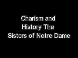 Charism and History The Sisters of Notre Dame