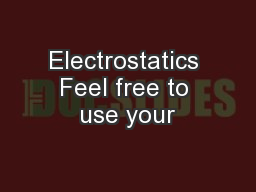 Electrostatics Feel free to use your PowerPoint PPT Presentation