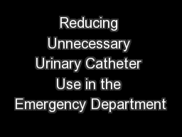 Reducing Unnecessary Urinary Catheter Use in the Emergency Department