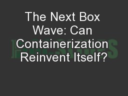 The Next Box Wave: Can Containerization Reinvent Itself?