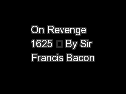 On Revenge   1625  By Sir Francis Bacon PowerPoint PPT Presentation