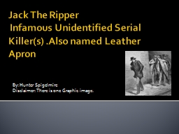Jack The Ripper   Infamous Unidentified Serial Killer(s) .Also named Leather Apron