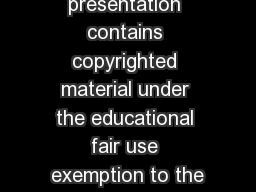 � This presentation contains copyrighted material under the educational fair use exemption to the