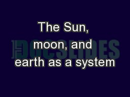The Sun, moon, and earth as a system