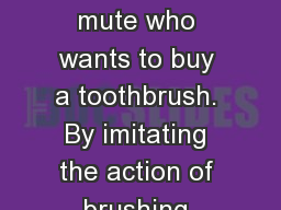 13:1-17 There is a mute who wants to buy a toothbrush. By imitating the action of brushing one's te