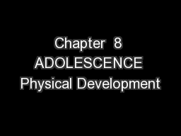 Chapter  8 ADOLESCENCE Physical Development