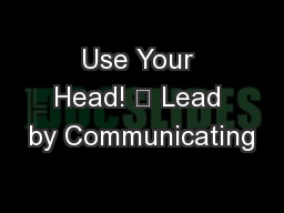 Use Your Head!  Lead by Communicating