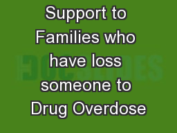 Providing Support to Families who have loss someone to Drug Overdose