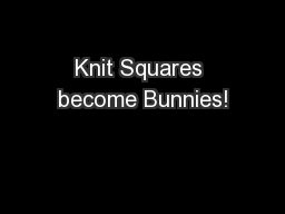 Knit Squares become Bunnies!