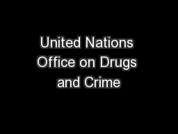 United Nations Office on Drugs and Crime PowerPoint Presentation, PPT - DocSlides