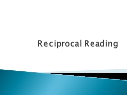 Reciprocal Reading Reciprocal Reading means you will conduct a reading group on your own without a PowerPoint PPT Presentation