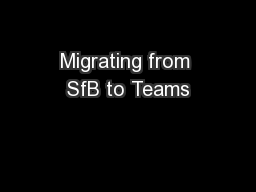 Migrating from SfB to Teams PowerPoint PPT Presentation