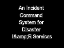 An Incident Command System for Disaster I&R Services PowerPoint PPT Presentation