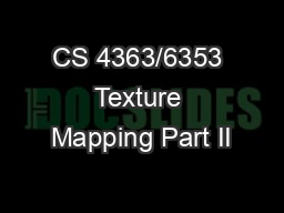CS 4363/6353 Texture Mapping Part II