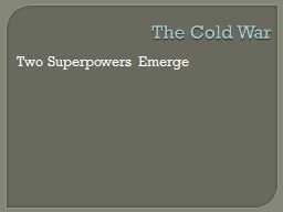 The Cold War Two Superpowers Emerge PowerPoint PPT Presentation