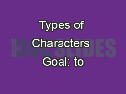 Types of Characters Goal: to