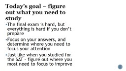 Today's goal – figure out what you need to study