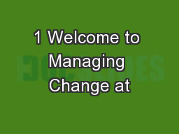 1 Welcome to Managing Change at