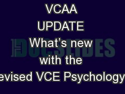 VCAA UPDATE What�s new with the revised VCE Psychology?