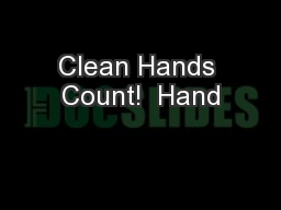 Clean Hands Count!  Hand PowerPoint PPT Presentation