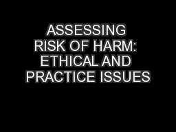 ASSESSING RISK OF HARM: ETHICAL AND PRACTICE ISSUES