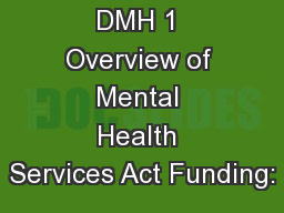 DMH 1 Overview of Mental Health Services Act Funding: