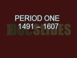 PERIOD ONE 1491 � 1607