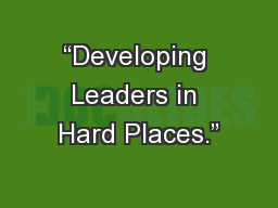 """""""Developing Leaders in Hard Places."""" PowerPoint PPT Presentation"""