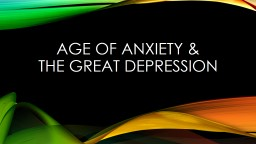 Age of Anxiety &  The Great Depression PowerPoint PPT Presentation