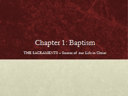 Chapter 1: Baptism THE SACRAMENTS – Source of our Life in Christ