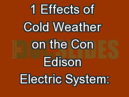 1 Effects of Cold Weather on the Con Edison Electric System: