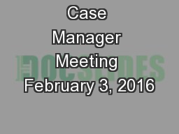 Case Manager Meeting February 3, 2016