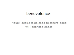 b enevolence Noun:  desire to do good to others, good will, charitableness
