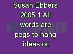 Susan Ebbers 2005 1 All words are pegs to hang ideas on