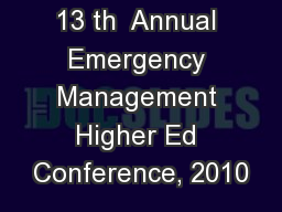 13 th  Annual Emergency Management Higher Ed Conference, 2010