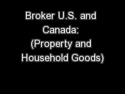 Broker U.S. and Canada: (Property and Household Goods)