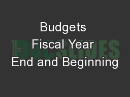 Budgets Fiscal Year End and Beginning