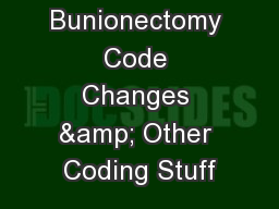 2017 Bunionectomy Code Changes & Other Coding Stuff PowerPoint PPT Presentation