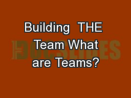 Building  THE  Team What are Teams? PowerPoint PPT Presentation